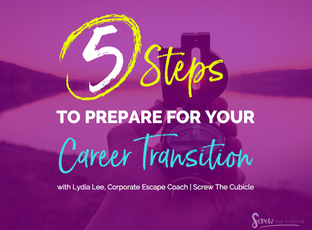 Screw the cubicle Webinar by Lydia Lee on 5 steps to prepare for career transition