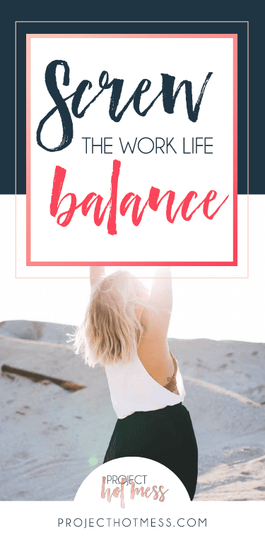 Screw the work life balance by project hotmess with Krystal Kleidon