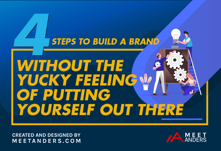 Infographic – 4 Steps to Build a Brand Without the Yucky Feeling of Putting Yourself Out There